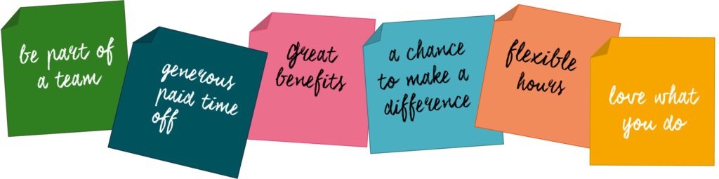 great benefits, a chance to make a difference, generous paid time off, be part of a team, flexible hours, love what you do sticky notes