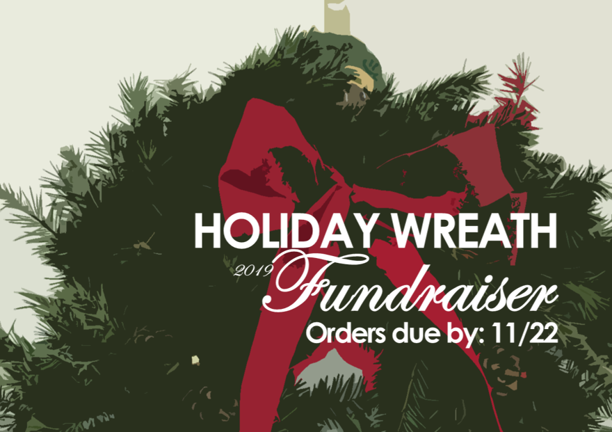 2019 Holiday Wreath Sale due on November 22. Contact Rae for more information.